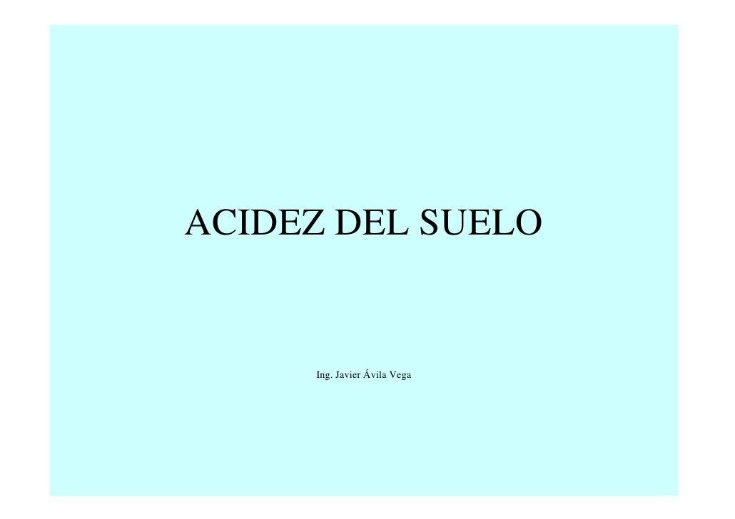 ACIDEZ DEL SUELO        Ing. Javier Ávila Vega