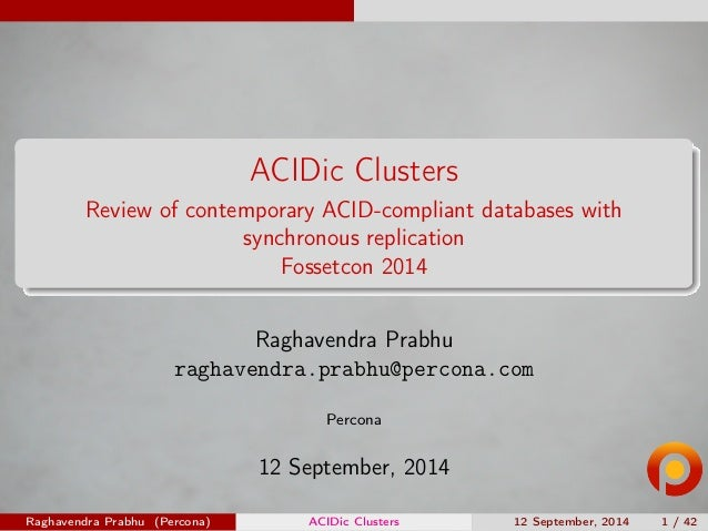 ACIDic Clusters  Review of contemporary ACID-compliant databases with  synchronous replication  Fossetcon 2014  Raghavendr...
