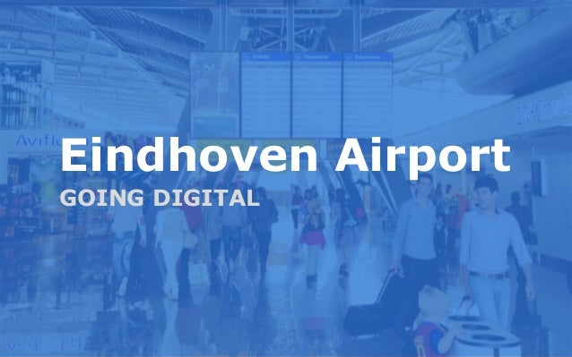 Eindhoven Airport Eindhoven Airport MARKETINGPLAN 2013 GOING DIGITAL
