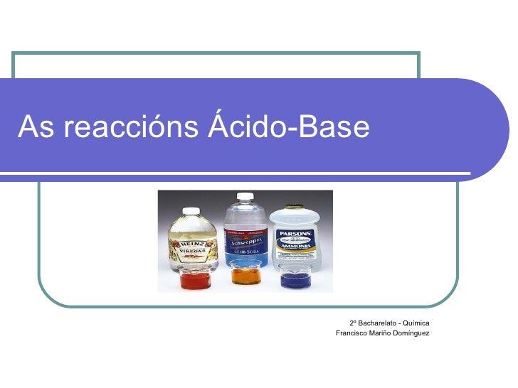 As reaccións Ácido-Base 2º Bacharelato - Química Francisco Mariño Domínguez
