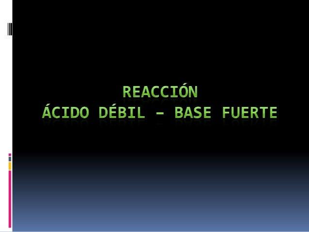  Un ácido débil es aquel ácido que no está  totalmente disociado en una disolución acuosa. Aporta iones H + al medio, per...