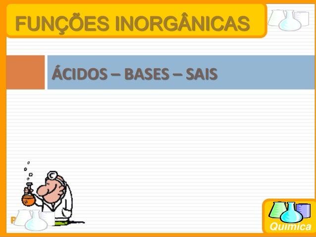 FUNÇÕES INORGÂNICAS         ÁCIDOS – BASES – SAISProf. Busato                                 Química