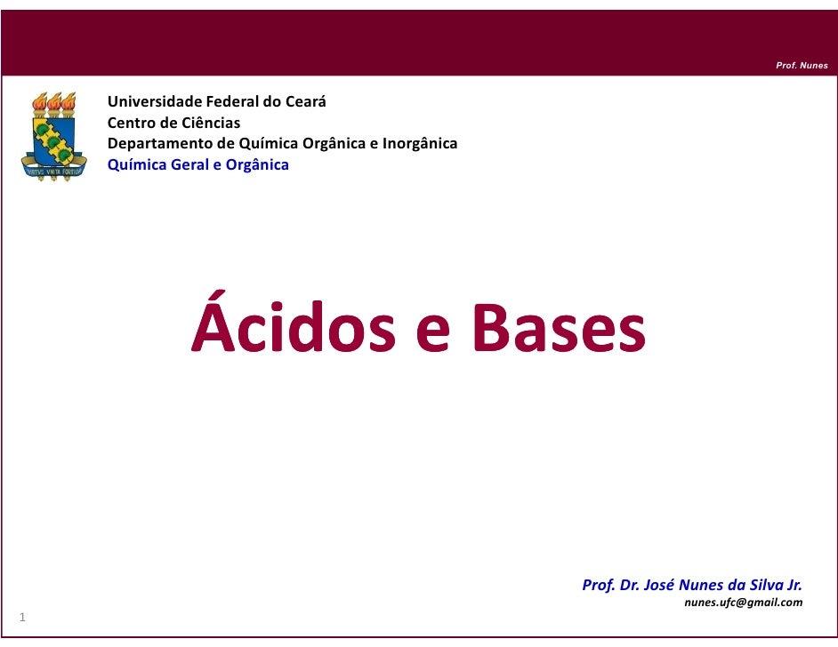 Prof. Nunes    Universidade Federal do Ceará    Centro de Ciências    Departamento de Química Orgânica e Inorgânica    Quí...