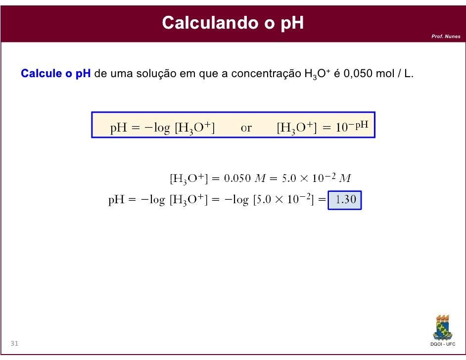 Calculando o pH                                                                               Prof. Nunes     Calcule o pH...