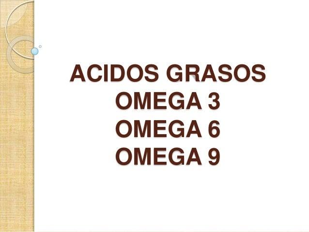 ACIDOS GRASOS OMEGA 3 OMEGA 6 OMEGA 9