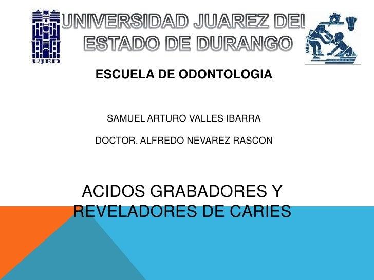 UNIVERSIDAD JUAREZ DEL<br /> ESTADO DE DURANGO<br />ESCUELA DE ODONTOLOGIA<br />SAMUEL ARTURO VALLES IBARRA<br />DOCTOR. A...