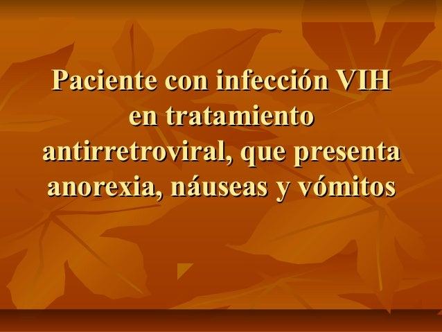 Paciente con infección VIH       en tratamientoantirretroviral, que presentaanorexia, náuseas y vómitos