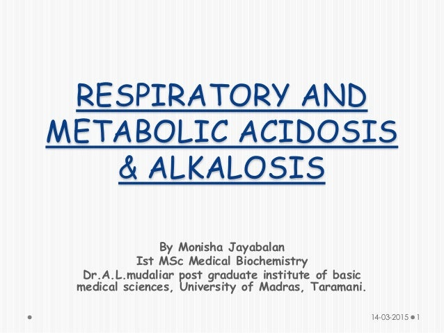 RESPIRATORY AND METABOLIC ACIDOSIS & ALKALOSIS By Monisha Jayabalan Ist MSc Medical Biochemistry Dr.A.L.mudaliar post grad...