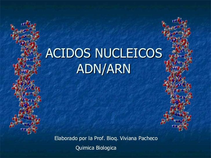 ACIDOS NUCLEICOS ADN/ARN Elaborado por la Prof. Bioq. Viviana Pacheco Quimica Biologica