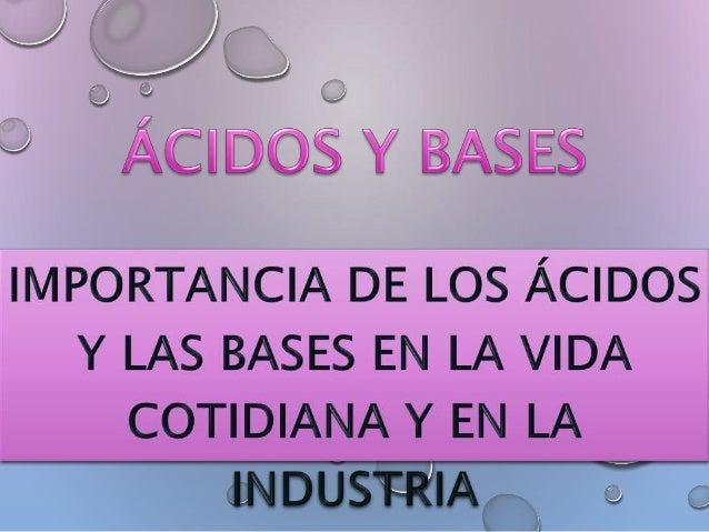 En un principio, los ácidos y las bases se definían de acuerdo con su sabor , sus reacciones con los metales , la sensació...