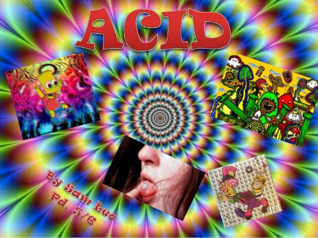 • Acid is a party drug (Basically LSD) • Its also known as a psychedelic drug or hallucinogen • Alters mood/vision/reality