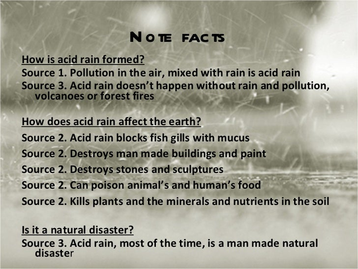 man made natural disaster acid rain Acid rain - effects on human-made structures: acid deposition also affects human-made structures the most notable effects occur on marble and limestone, which are common building materials found in many historic structures, monuments, and gravestones sulfur dioxide, an acid rain precursor, can react directly with limestone in the presence of water to form gypsum, which eventually flakes off.