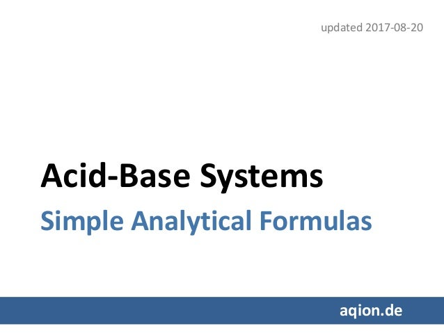 Acid-Base Systems Simple Analytical Formulas aqion.de updated 2017-08-20