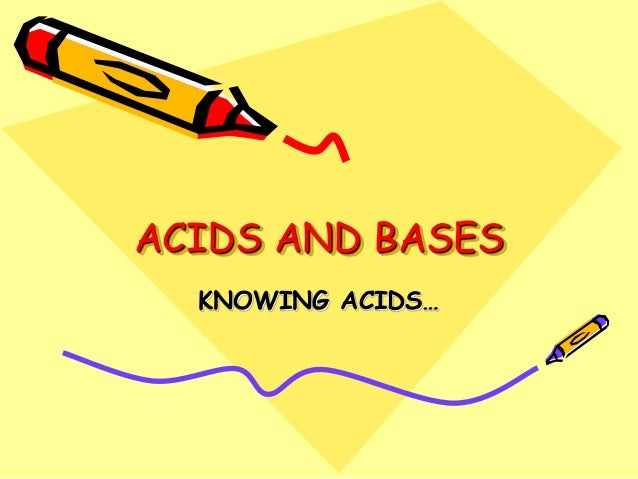 ACIDS AND BASES KNOWING ACIDS…