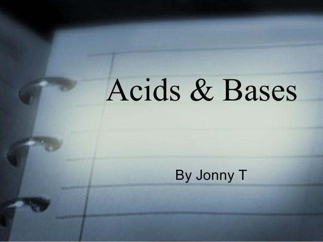 Acids & Bases By Jonny T