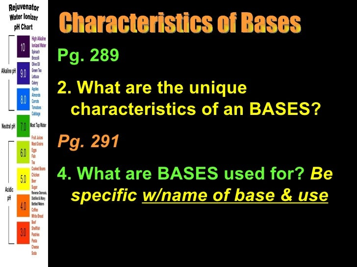 Pg. 2892. What are the unique  characteristics of an BASES?Pg. 2914. What are BASES used for? Be  specific w/name of base ...