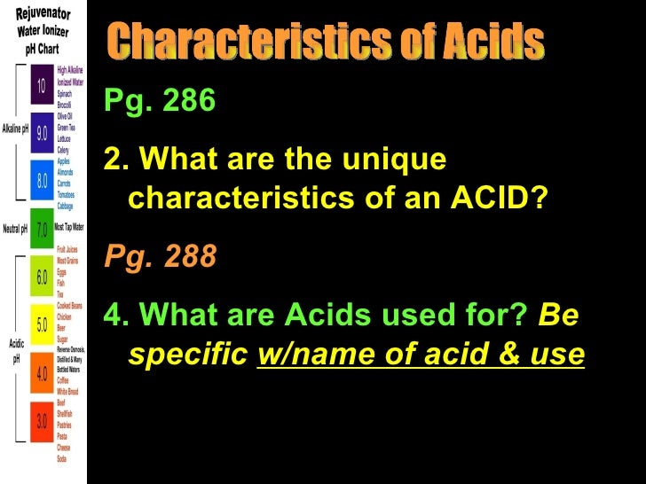 Pg. 2862. What are the unique  characteristics of an ACID?Pg. 2884. What are Acids used for? Be  specific w/name of acid &...