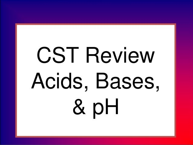 CST Review Acids, Bases, & pH