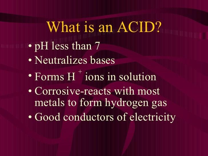 What is an ACID? <ul><ul><li>pH less than 7 </li></ul></ul><ul><ul><li>Neutralizes bases </li></ul></ul><ul><ul><li>Forms ...
