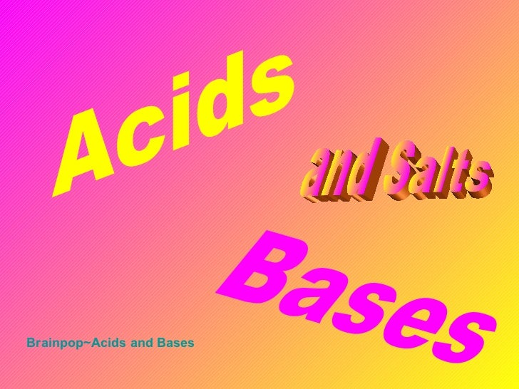 Acids Bases and Salts Brainpop~Acids  and Bases