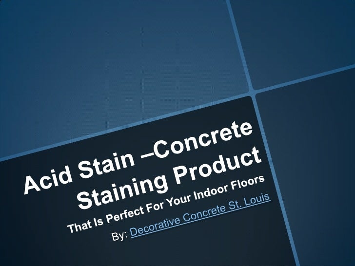 Acid Stain –Concrete Staining Product <br />That Is Perfect For Your Indoor Floors<br />By: Decorative Concrete St. Louis<...