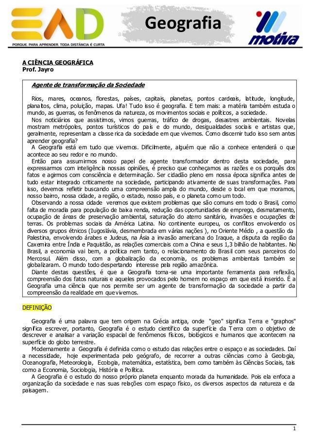 Geografia A CIÊNCIA GEOGRÁFICA Prof. Jayro  Agente de transformação da Sociedade Rios, mares, oceanos, florestas, países, ...