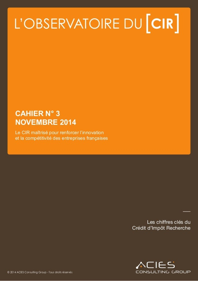 Les chiffres clés du Crédit d'Impôt Recherche © 2014 ACIES Consulting Group - Tous droits réservés CAHIER N° 3 NOVEMBRE 20...