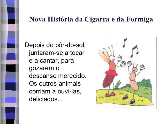 Nova História da Cigarra e da FormigaDepois do pôr-do-sol, juntaram-se a tocar e a cantar, para gozarem o descanso merecid...