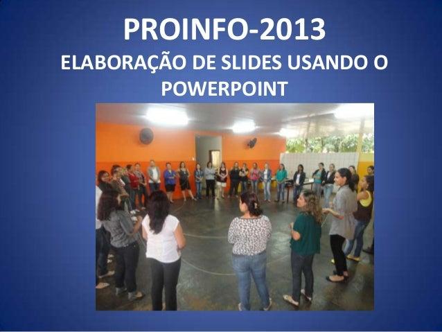 PROINFO-2013ELABORAÇÃO DE SLIDES USANDO OPOWERPOINT