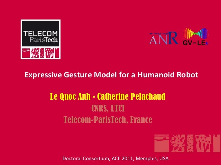 Expressive Gesture Model for a Humanoid Robot      Le Quoc Anh - Catherine Pelachaud                 CNRS, LTCI          T...