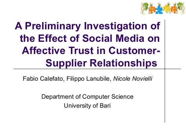 A Preliminary Investigation of the Effect of Social Media on Affective Trust in Customer- Supplier Relationships Fabio Cal...