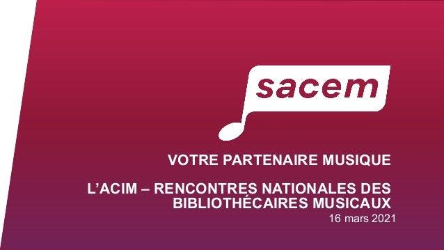 VOTRE PARTENAIRE MUSIQUE L'ACIM – RENCONTRES NATIONALES DES BIBLIOTHÉCAIRES MUSICAUX 16 mars 2021