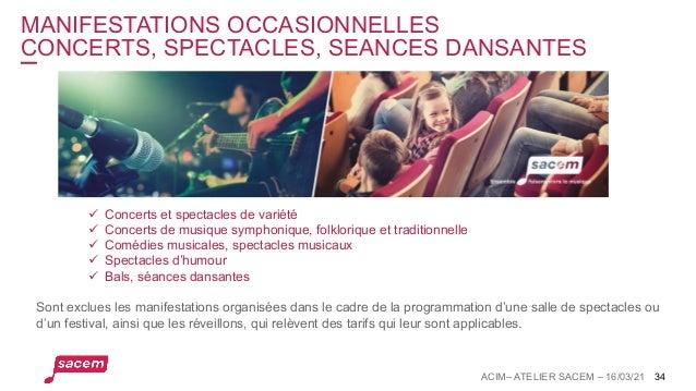 MANIFESTATIONS OCCASIONNELLES CONCERTS, SPECTACLES, SEANCES DANSANTES ACIM– ATELIER SACEM – 16/03/21 34 ü Concerts et spec...