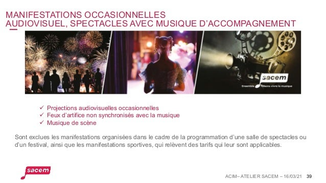 MANIFESTATIONS OCCASIONNELLES AUDIOVISUEL, SPECTACLES AVEC MUSIQUE D'ACCOMPAGNEMENT ACIM– ATELIER SACEM – 16/03/21 39 ü Pr...