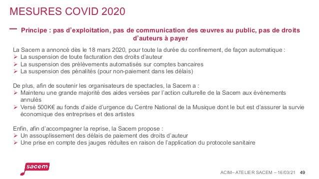 MESURES COVID 2020 ACIM– ATELIER SACEM – 16/03/21 49 Principe : pas d'exploitation, pas de communication des œuvres au pub...