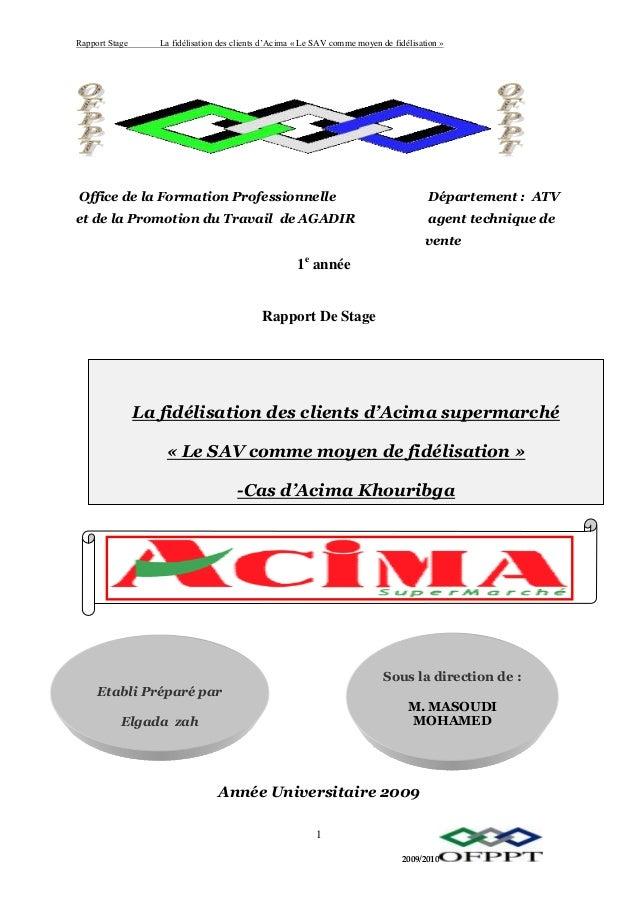 Rapport Stage La fidélisation des clients d'Acima « Le SAV comme moyen de fidélisation » 2009/2010 1 Office de la Formatio...