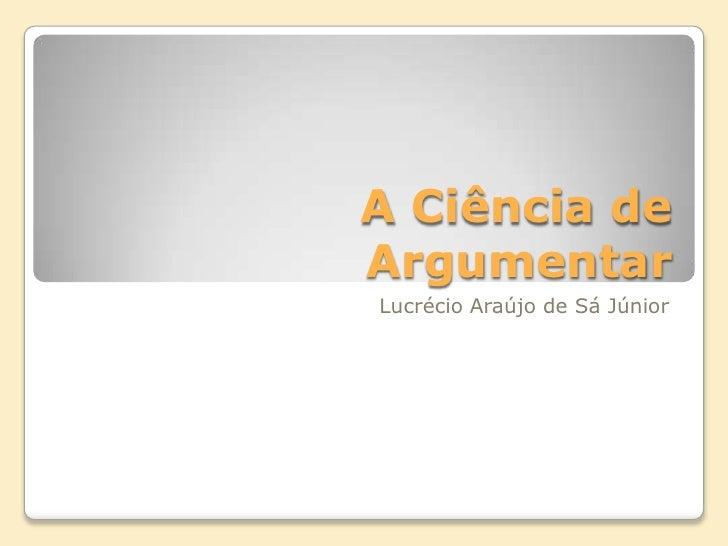 Regras para bem Argumentar - LucréCio Sá