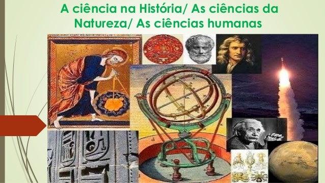 A ciência na História/ As ciências da  Natureza/ As ciências humanas  Convite à Filosofia _ capítulo 2  PROFESSORA CÍNTIA ...