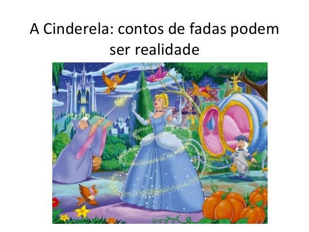 A Cinderela: contos de fadas podem ser realidade