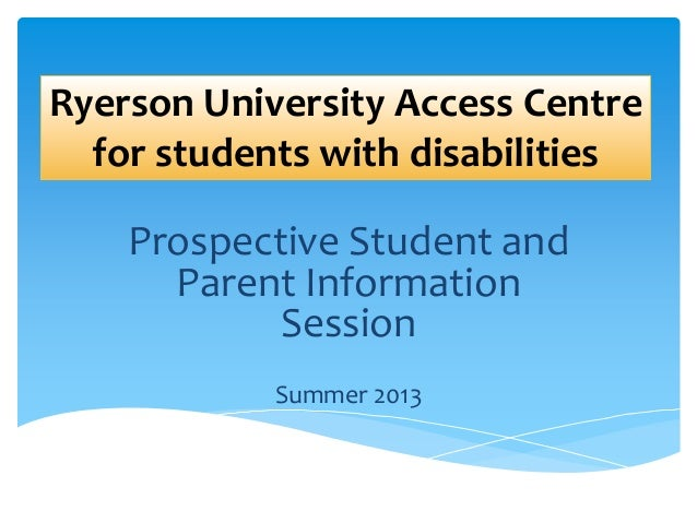 Ryerson University Access Centre for students with disabilities Prospective Student and Parent Information Session Summer ...