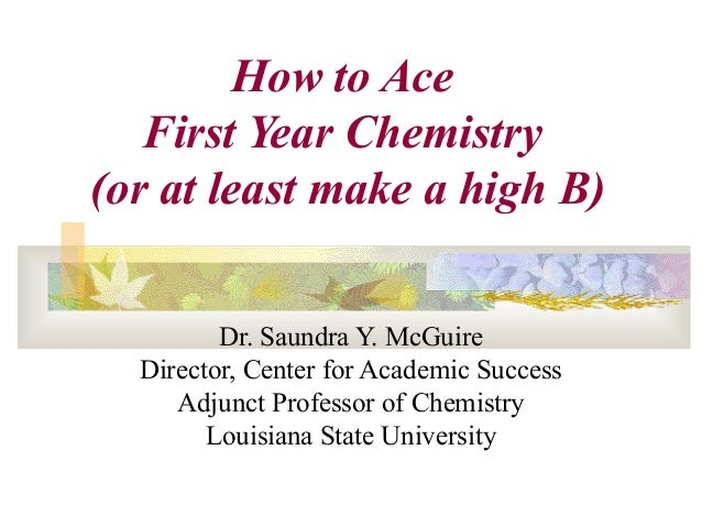 Dr. Saundra Y. McGuire Director, Center for Academic Success Adjunct Professor of Chemistry Louisiana State University How...