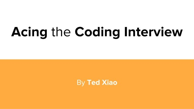 Ted Xiao, EECS MS '16 50+ Coding Interviews Too many hours preparing...