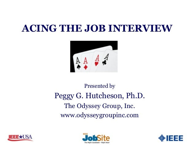 ACING THE JOB INTERVIEW            Presented by    Peggy G. Hutcheson, Ph.D.      The Odyssey Group, Inc.     www.odysseyg...