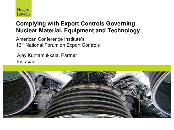 Complying with Export Controls Governing Nuclear Material, Equipment and Technology American Conference Institute's 13th N...