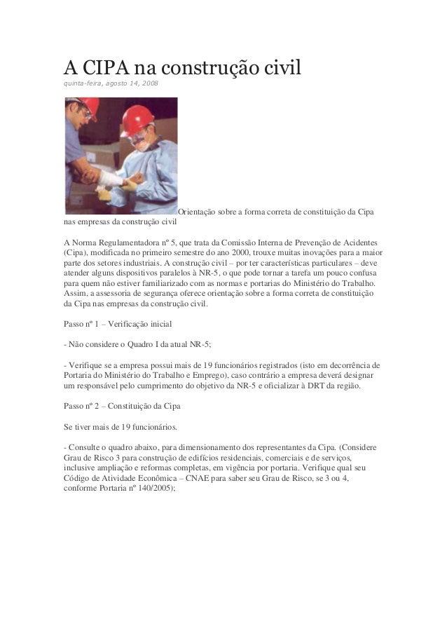 A CIPA na construção civil quinta-feira, agosto 14, 2008 Orientação sobre a forma correta de constituição da Cipa nas empr...