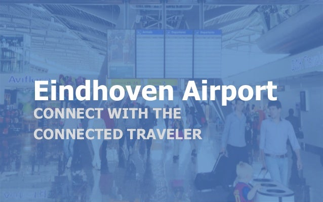 Eindhoven Airport MARKETINGPLAN 2013 Eindhoven Airport CONNECT WITH THE CONNECTED TRAVELER