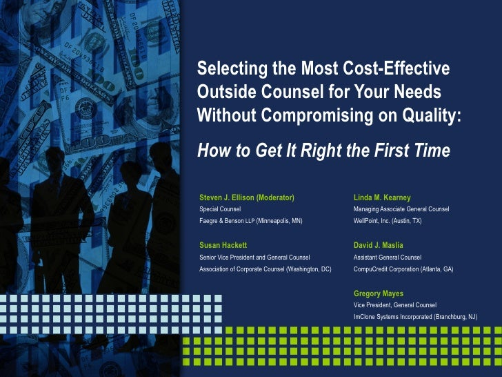 Selecting the Most Cost-Effective Outside Counsel for Your Needs Without Compromising on Quality: How to Get It Right the ...