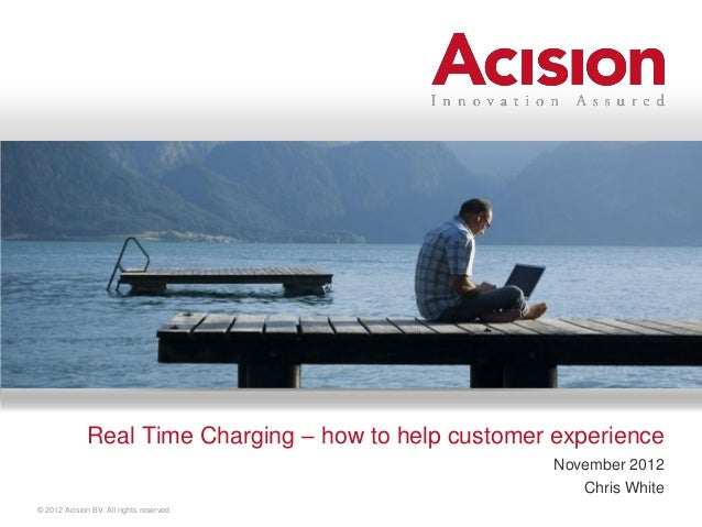 Real Time Charging – how to help customer experience                                                        November 2012 ...