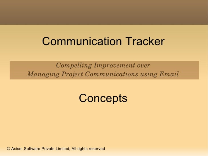 Communication Tracker Compelling Improvement over Managing Project Communications using Email Concepts © Acism Software Pr...