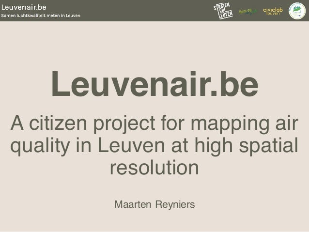 Leuvenair.be A citizen project for mapping air quality in Leuven at high spatial resolution Maarten Reyniers